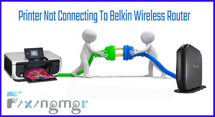 Fix Printer Not Connecting To Belkin Wireless Router