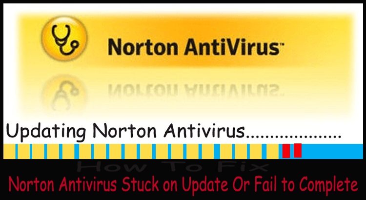 Fix Norton Antivirus Stuck on Update Or Fail to Complete