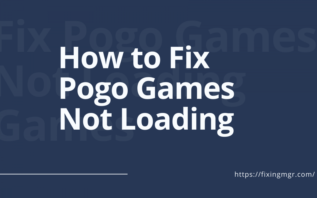 How to Fix Pogo Games Not Loading?